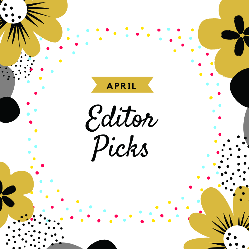 April Editor Picks